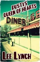 Dusty's Queen of Hearts Diner ebook by Lee Lynch
