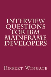 Interview Questions for IBM Mainframe Developers ebook by Robert Wingate