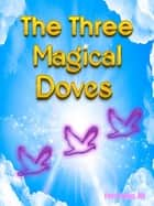 The Three Magical Doves ebook by F. Kuhn, RN