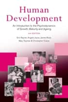 Human Development - An Introduction to the Psychodynamics of Growth, Maturity and Ageing ebook by Eric Rayner, Angela Joyce, James Rose,...