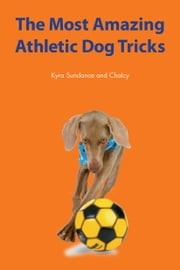 The Most Amazing Athletic Dog Tricks ebook by Kyra Sundance,Chalcy