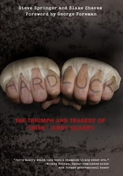 "Hard Luck - The Triumph and Tragedy of ""Irish"" Jerry Quarry ebook by Steve Springer,Blake Chavez,George Foreman"