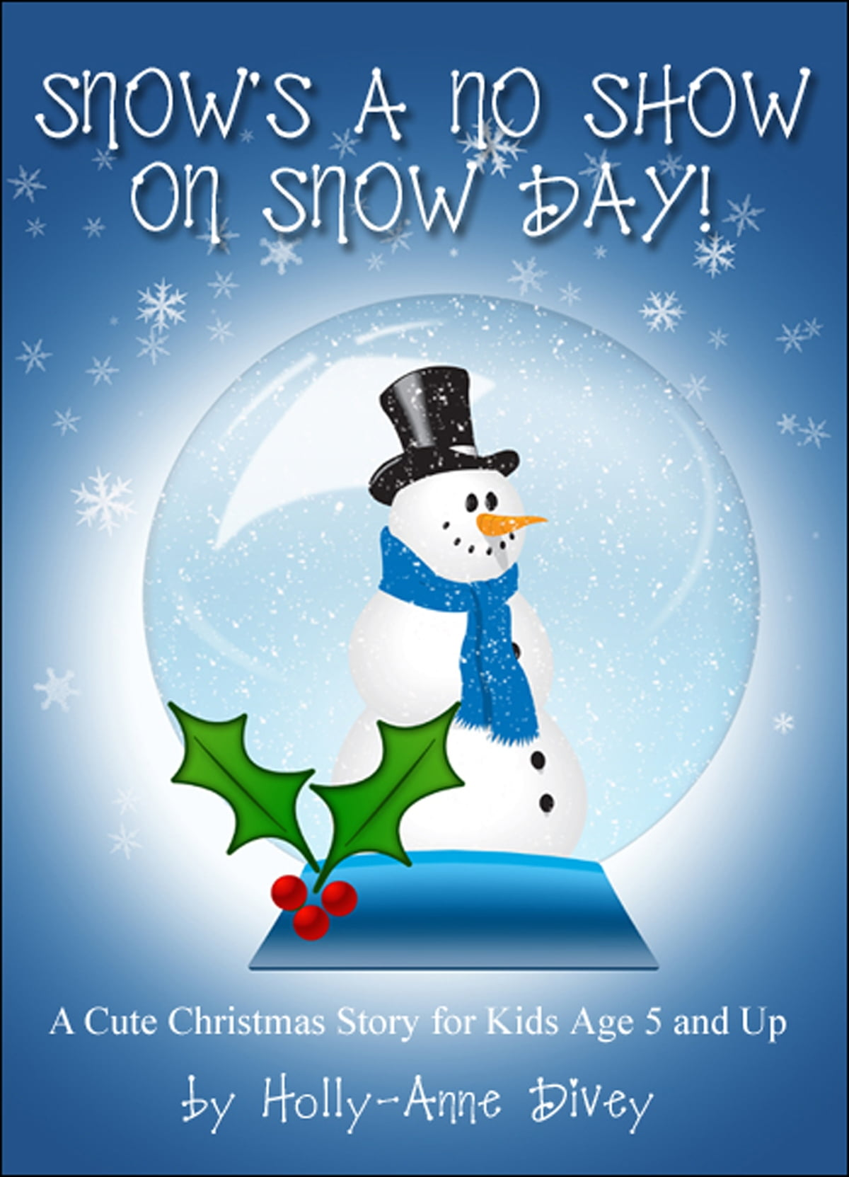 Snow\'s a No Show on Snow Day!: A Cute Christmas Story for Kids Age 5 ...
