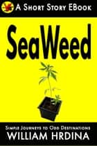 SeaWeed ebook by William Hrdina