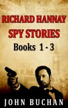 Richard Hannay [Spy Stories] [Books 1 - 3] [Book Set] ebook by John Buchan