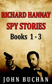 Richard Hannay [Spy Stories] [Books 1 - 3] [Book Set] - [Free Audio Links] ebook by John Buchan