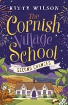 The Cornish Village School - Second Chances ebook by Kitty Wilson