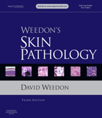 Weedon's Skin Pathology E-Book - Expert Consult - Online and Print ebook by David Weedon, AO, MD, FRCPA, FCAP(Hon)