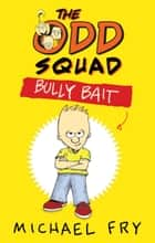 The Odd Squad: Bully Bait ebook by Michael Fry