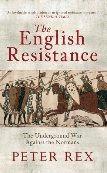 The English Resistance - The Underground War Againt the Normans ebook by Peter Rex