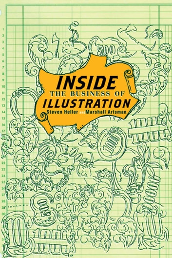 Inside the Business of Illustration ebook by Steven Heller,Marshall Arisman