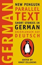 Short Stories in German - New Penguin Parallel Texts ebook by none, Ernst Zillekens