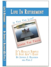 Life In Retirement...It's Really Simple, It Just Ain't Easy ebook by Halperin, Jeffrey