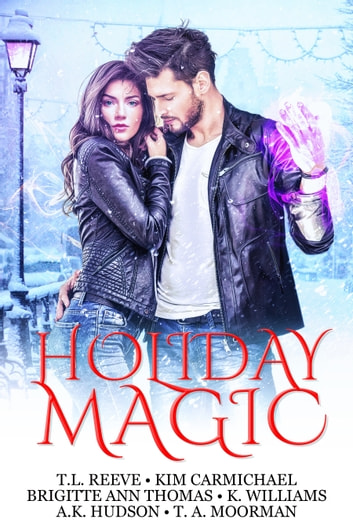 Holiday Magic ebook by Kim Carmichael,TL Reeve,A.K. Hudson,T. A. Moorman,K. Williams,Brigitte Ann Thomas