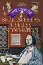The Book of Shakespearian Useless Information ebook by Bruce Montague