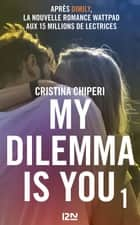 My Dilemma is You - tome 1 eBook par Cristina CHIPERI, Nathalie NÉDÉLEC-COURTÈS