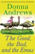 The Good, the Bad, and the Emus ebook by Donna Andrews