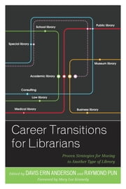 Career Transitions for Librarians - Proven Strategies for Moving to Another Type of Library ebook by Davis Erin Anderson,Raymond Pun