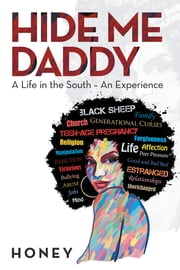 Hide Me, Daddy - A Life in the South—An Experience ebook by Honey