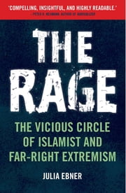 The Rage - The Vicious Circle of Islamist and Far-Right Extremism ebook by Julia Ebner