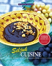 Seljuk Cuisine - A Chef's Quest for His Soulmate ebook by Omur Akkor