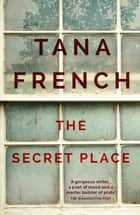The Secret Place - Dublin Murder Squad: 5 eBook by Tana French