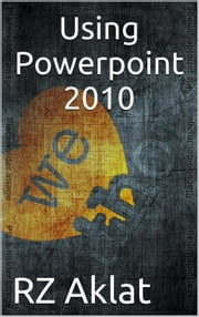 Using Powerpoint 2010 ebook by RZ Aklat