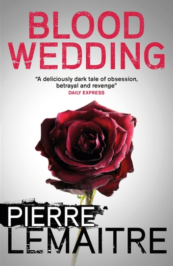 Blood Wedding eBook by Pierre Lemaitre
