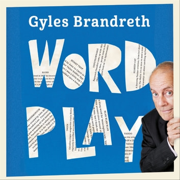Word Play - A cornucopia of puns, anagrams and other contortions and curiosities of the English language audiobook by Gyles Brandreth
