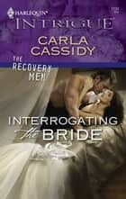 Interrogating the Bride ebook by Carla Cassidy