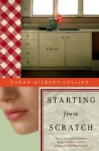 Starting from Scratch ebook by Susan Gilbert-Collins