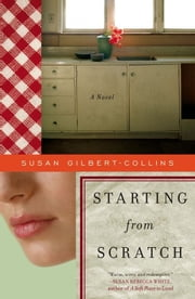 Starting from Scratch - A Novel ebook by Susan Gilbert-Collins