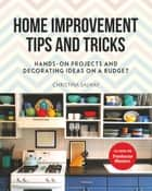 Home Improvement Tips and Tricks - Hands-on Projects and Decorating Ideas on a Budget ebook by