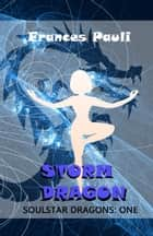 Storm Dragon - Soulstar Dragons, #1 ebook by Frances Pauli