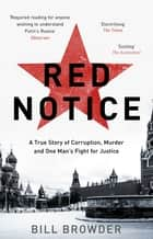 Red Notice - A True Story of Corruption, Murder and One Man's Fight for Justice ebook by