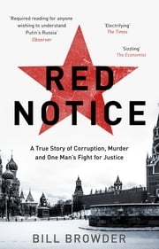 Red Notice - A True Story of Corruption, Murder and One Man's Fight for Justice ebook by Bill Browder