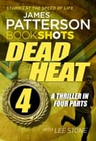 Dead Heat – Part 4 - BookShots ebook by James Patterson