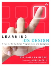 Learning iOS Design - A Hands-On Guide for Programmers and Designers ebook by William Van Hecke