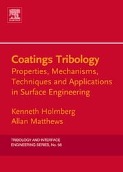 Coatings Tribology: Properties, Mechanisms, Techniques and Applications in Surface Engineering ebook by Holmberg, Kenneth
