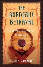 The Bordeaux Betrayal - A Wine Country Mystery ebook by Ellen Crosby