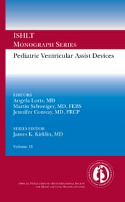 Pediatric Ventricular Assist Devices - Ishlt Monograph Series Volume 11 ebook by Angela Lorts MD, Martin Schweiger MD FEBS, Jennifer Conway MD FRCP,...