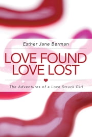 LOVE FOUND LOVE LOST - The Adventures of a Love Struck Girl ebook by Esther Jane Berman