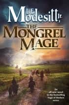 The Mongrel Mage ebook by L. E. Modesitt Jr.