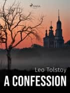 A Confession ebook by Leo Tolstoy, Anonymous