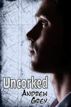 Uncorked ebook by Andrew Grey