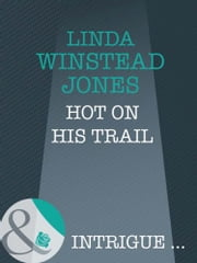 Hot On His Trail (Mills & Boon Intrigue) ebook by Linda Winstead Jones