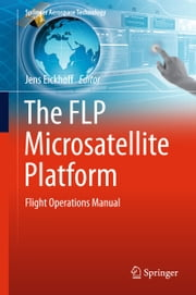 The FLP Microsatellite Platform - Flight Operations Manual ebook by Jens Eickhoff