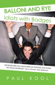 BALLONI AND RYE - Idiots with Badges ebook by PAUL KOOL
