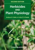 Herbicides and Plant Physiology ebook by Andrew H. Cobb, John P. H. Reade