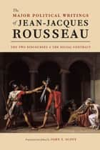 The Major Political Writings of Jean-Jacques Rousseau ebook by Jean-Jacques Rousseau,John T. Scott,John T. Scott